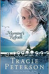 Morning's Refrain (Song of Alaska Book #2) Kindle Edition