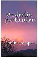 Un destin particulier: Jeanine Compas (French Edition) Kindle Edition