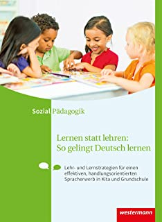 Lernen statt Lehren: So gelingt Deutsch lernen. Schülerband: Lehr- und Lernstrategien für einen effektiven, handlungsorientierten Spracherwerb in Kita und Grundschule
