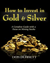 How to Invest in Gold & Silver: A Complete Guide with a Focus on Mining Stocks