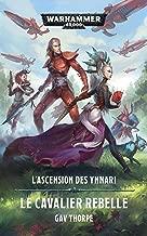 Le Cavalier Rebelle (L'Ascension des Ynnari t. 2) (French Edition)