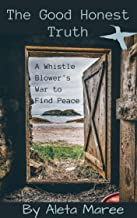 The Good Honest Truth: A Whistleblower's War to Find Peace