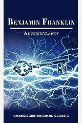 BENJAMIN FRANKLIN AUTOBIOGRAPHY: UNABRIDGED AND ILLUSTRATION ORIGINAL CLASSIC Kindle Edition