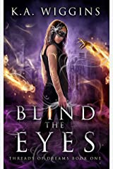 Blind the Eyes: A YA Fantasy of Dreamwalkers, Ghosts & Monsters (Threads of Dreams Book 1) Kindle Edition
