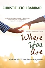 Where You Are: Sequel to As the Winds Change Kindle Edition