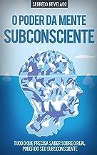 O PODER DO SUBCONSCIENTE: Aprenda Como Usar o Poder Ilimitado da Sua Mente Subconsciente Para Alcançar Tudo o Que Deseja N...