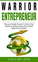 Secrets of Success from Warrior Entrepreneurs: Discover Insider Secrets To Grow Your Business, Release Stress & Get Paid W...