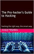 The Pro-hacker's Guide to Hacking: hacking the right way, the smart way (Hacking & Penetration Testing Book 1)