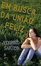 Em Busca da União Feliz: Existe felicidade no casamento? (Portuguese Edition)