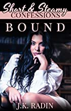 Bound: a short story of steamy erotic romance (Short and Steamy Confessions Book 1)