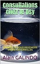 Consultations chez le psy: quand ça vous psychote entre les oreilles (French Edition)