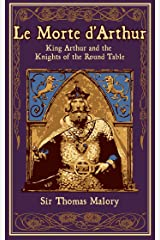 Le Morte d'Arthur: King Arthur and the Knights of the Round Table (Leather-bound Classics) Kindle Edition
