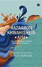Hazaron Khawaishen Aisi: The Wonderful World of Urdu Ghazals