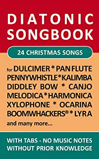 24 Christmas Songs - diatonic melodies, no music notes: Simplest notet for Pan Flute, Canjo, Xylophon, Ocarina, Melodica, Penny Whistle, Harmonica, Dulcimer, ... (Diatonic Songbooks Book 3)
