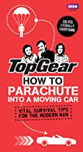 Top Gear: How to Parachute into a Moving Car: Vital Survival Tips for the Modern Man (Top Gear (Hardcover))