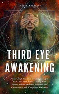 Third Eye Awakening: Pineal Gland Activation Techniques to Open Your Third Eye Chakra,  Develop Your Psychic Abilities, In...