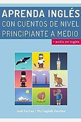 Aprenda Inglés con cuentos de nivel principiante a medio: Mejore sus habilidades de comprensión lectora y audición en Inglés! (English Edition) eBook Kindle