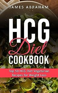 HCG Diet Cookbook: Top 50 HCG Diet Vegetarian Recipes for Weight Loss