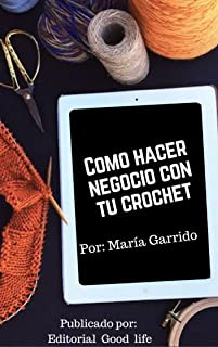 Como hacer negocio con tu crochet (Spanish Edition)