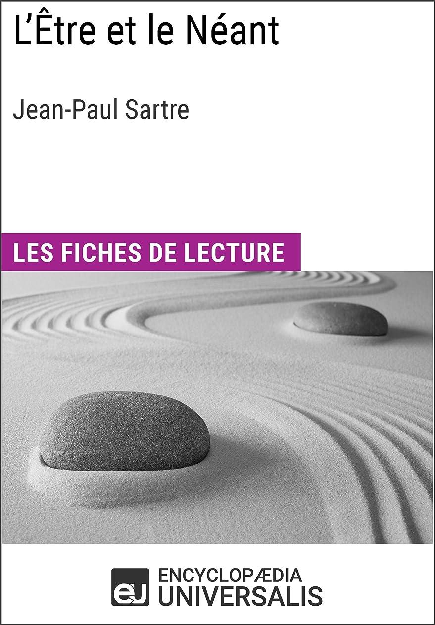 全滅させる移民滑りやすいL'être et le Néant de Jean-Paul Sartre: Les Fiches de lecture d'Universalis (French Edition)