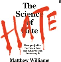 The Science of Hate: How Prejudice Becomes Hate and What We Can Do to Stop It