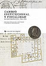 Cambio institucional y fiscalidad: Mundo hispánico, 1760-1850 (Collection de la Casa de Velázquez nº 164) (Spanish Edition)