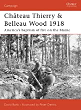 Château Thierry & Belleau Wood 1918: America's baptism of fire on the Marne (Campaign Book 177)