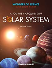 A Journey Around Our Solar System (Wonders Of Science Book 2)