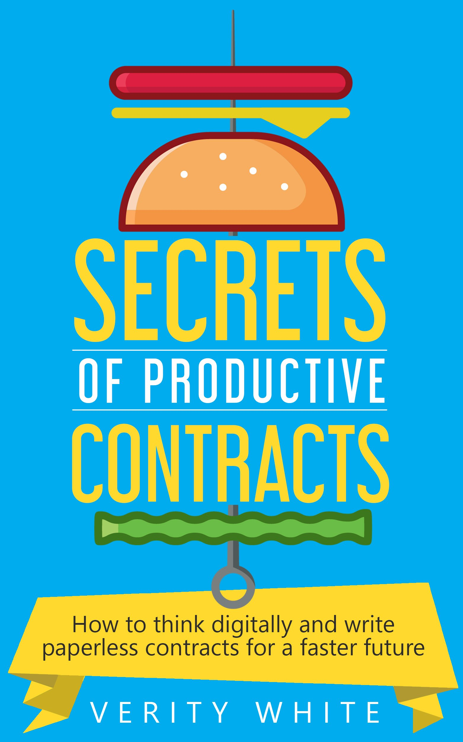 Secrets of Productive Contracts: How to think digitally and write paperless contracts for a faster future