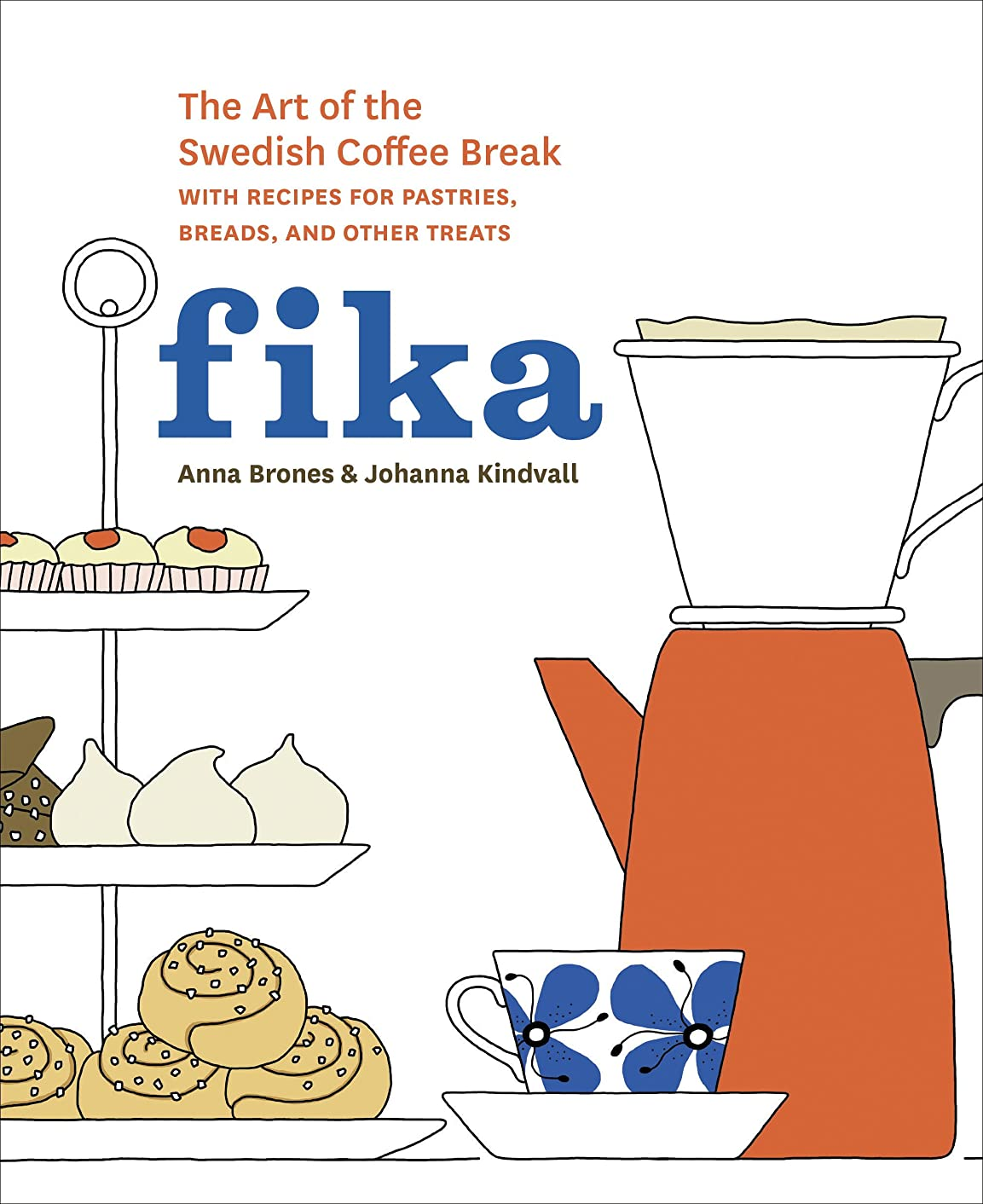 チョップ収容するアジャFika: The Art of The Swedish Coffee Break, with Recipes for Pastries, Breads, and Othe r Treats: A Baking Book (English Edition)