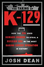 The Taking of K-129: How the CIA Used Howard Hughes to Steal a Russian Sub in the Most Daring Covert Operation in History PDF