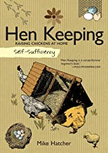 Self-Sufficiency: Hen Keeping: Raising Chickens at Home (IMM Lifestyle Books) Info on Over 50 Breeds of Hen, plus Housing, Food & Water, Daily Care, Disease Prevention, Egg Production, Breeding & More