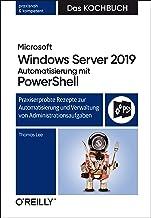 Windows Server 2019 Automatisierung mit PowerShell - Das Kochbuch: Praxisorientierte Rezepte zur Automatisierung und Verwaltung von Administrationsaufgaben