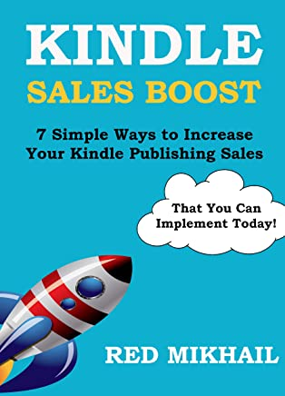 KINDLE SALES BOOST - For Fiction & Non-Fiction Books: 7 Simple Ways to Increase Your Kindle Publishing Sales (That You Can Implement Today!) (English Edition)