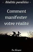 Réalités parallèles - Comment manifester votre réalité (French Edition)