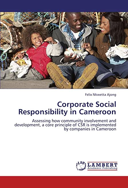 Corporate Social Responsibility in Cameroon: Assessing how community involvement and development, a core principle of CSR is implemented by companies in Cameroon