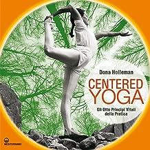 Centered Yoga: Gli otto principi vitali della pratica (Yoga, zen, meditazione) (Italian Edition)