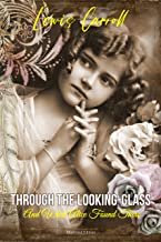Through the Looking-Glass, And What Alice Found There by Lewis Carroll: illustrated edition with Author Biography