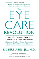 The Eye Care Revolution:: Prevent And Reverse Common Vision Problems, Revised And Updated Kindle Edition