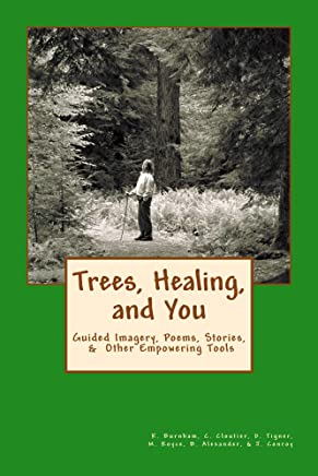 Trees, Healing, and You: Guided Imagery, Poems, Stories, & Other Empowering Tools (English Edition)