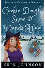 Cookie Dough, Snow & Wands Aglow: A Cozy Witch Mystery (Spells & Caramels Book 4) Kindle Edition