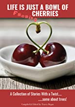 Life is just a bowl of cherries: A collection of stories with a twist....some about trees!