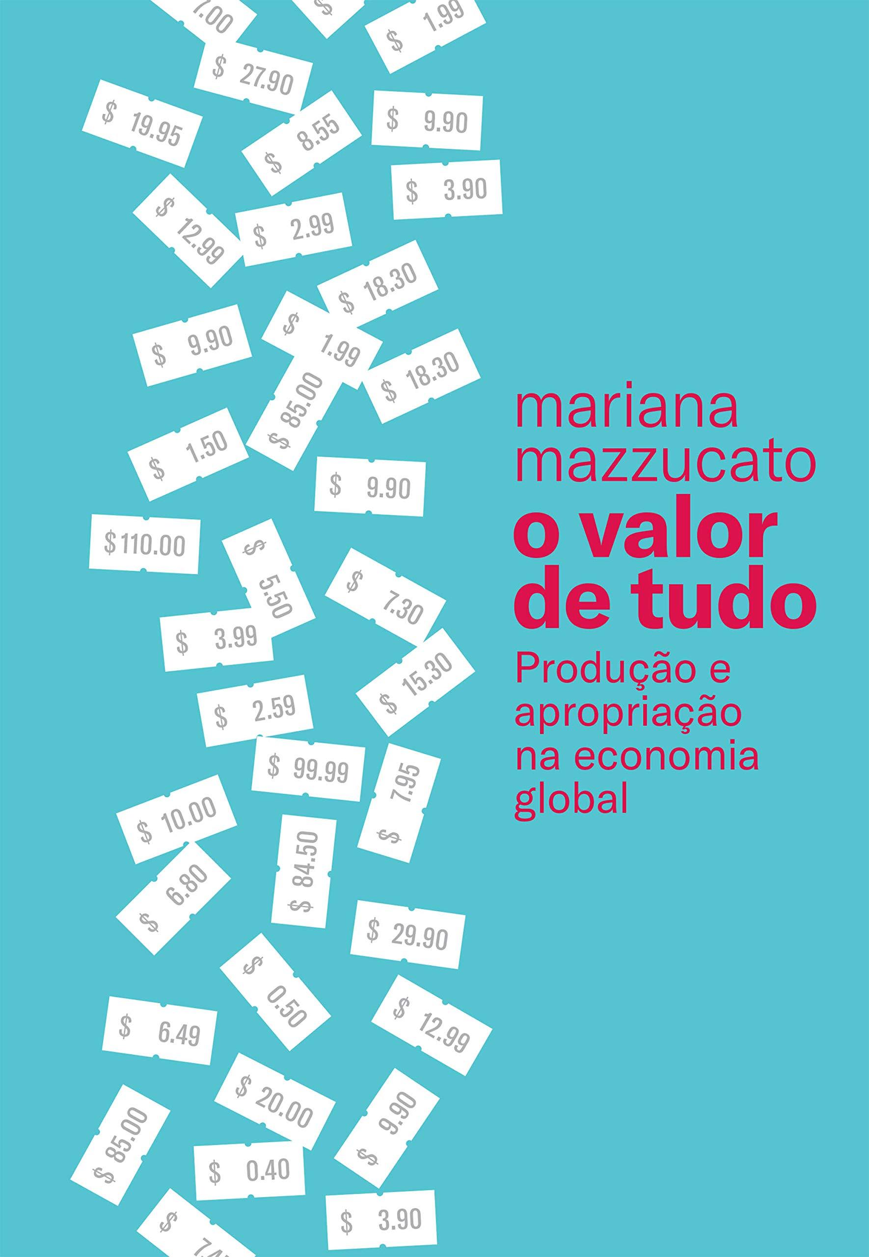 O valor de tudo: Produção e apropriação na economia global (Portuguese Edition)