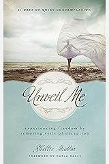 Unveil Me: 21-Days of Quiet Contemplation Kindle Edition