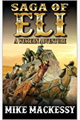 The Saga of Eli: A Western Adventure Novel (Wells Fargo Jehu, Routs Wilderness Highway Book 1) Kindle Edition