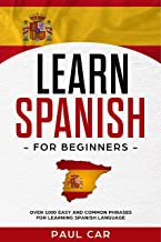 Learn Spanish For Beginners: Over 1000 Easy And Common Phrases For Learning Spanish Language