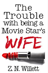 The Trouble with being a Movie Star's Wife: Book Three in the Red Carpet Series Kindle Edition