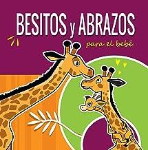Besitos y Abrazos Para el Bebé: Cuentos Infantiles en Español Para Niños de 2 a 4 Años. Spanish Books for Kids 2-4. Hugs a...