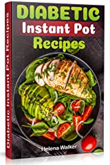 Diabetic Instant Pot Recipes: Diabetic Pressure Cooker Recipes to Reverse Diabetes Without Drugs. (Diabetic Keto and Vegetarian Recipes for Your Instant Pot) Kindle Edition
