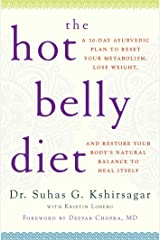 The Hot Belly Diet: A 30-Day Ayurvedic Plan to Reset Your Metabolism, Lose Weight, and Restore Your Body's Natural Balance to Heal Itself Kindle Edition